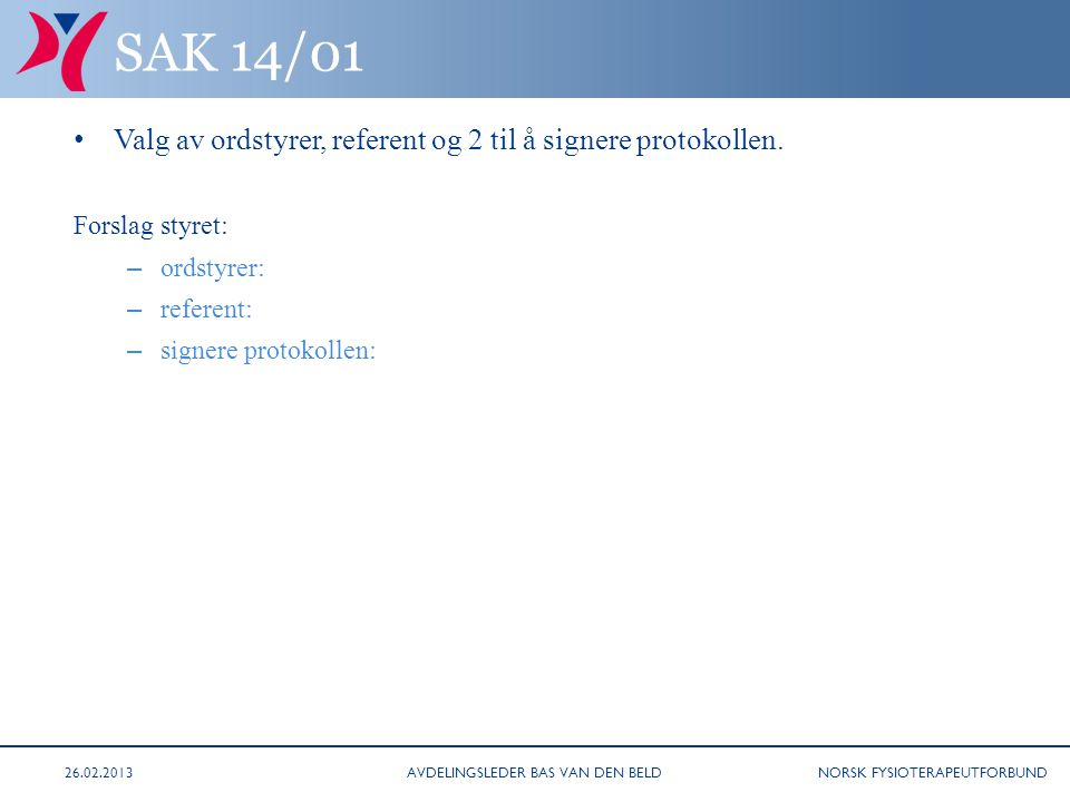 NORSK FYSIOTERAPEUTFORBUND (REGNSKAP 13 FORTS.) Balanse pr 31.12.12 2013201220132012 Bank forening 87.440,7660.638,98Egenkapital 1/1/13 192.165,00210.967,17 Overskudd 2012-18.802,17 Bank plassering 133.795,83131.526,02Overskudd 2013-23.356,88 utestående fordringer Gjeld til NFF52.428,47 Sum eiendeler221.236,59192.165,00Sum gjeld og egenkapital 221.236,59192.165,00 BALANSE PR 31.12.2013 AVDELINGSLEDER BAS VAN DEN BELD26.02.2013