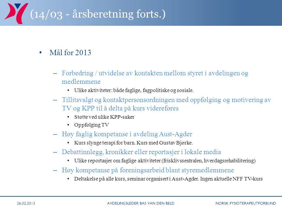 NORSK FYSIOTERAPEUTFORBUND (14/03 - årsberetning forts.) Mål for 2013 – Forbedring / utvidelse av kontakten mellom styret i avdelingen og medlemmene Ulike aktiviteter: både faglige, fagpolitiske og sosiale.