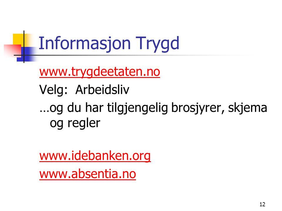 12 Informasjon Trygd www.trygdeetaten.no Velg: Arbeidsliv …og du har tilgjengelig brosjyrer, skjema og regler www.idebanken.org www.absentia.no