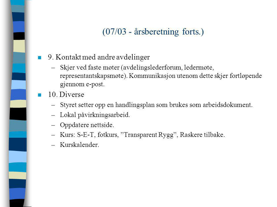 (07/03 - årsberetning forts.) n 6. Medlemsmøter –sommerfest (31 deltagere), medlemsmøte (18 deltagere, LM07), julebord (21 deltagere) Målsetning: skap