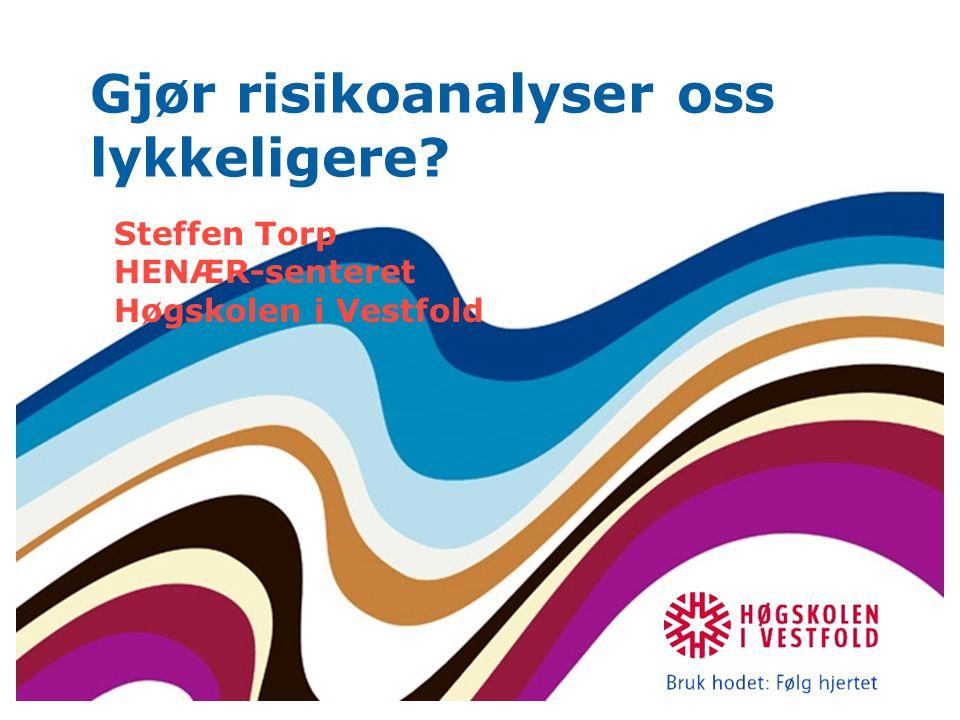 Gjør risikoanalyser oss lykkeligere? Steffen Torp HENÆR-senteret Høgskolen i Vestfold