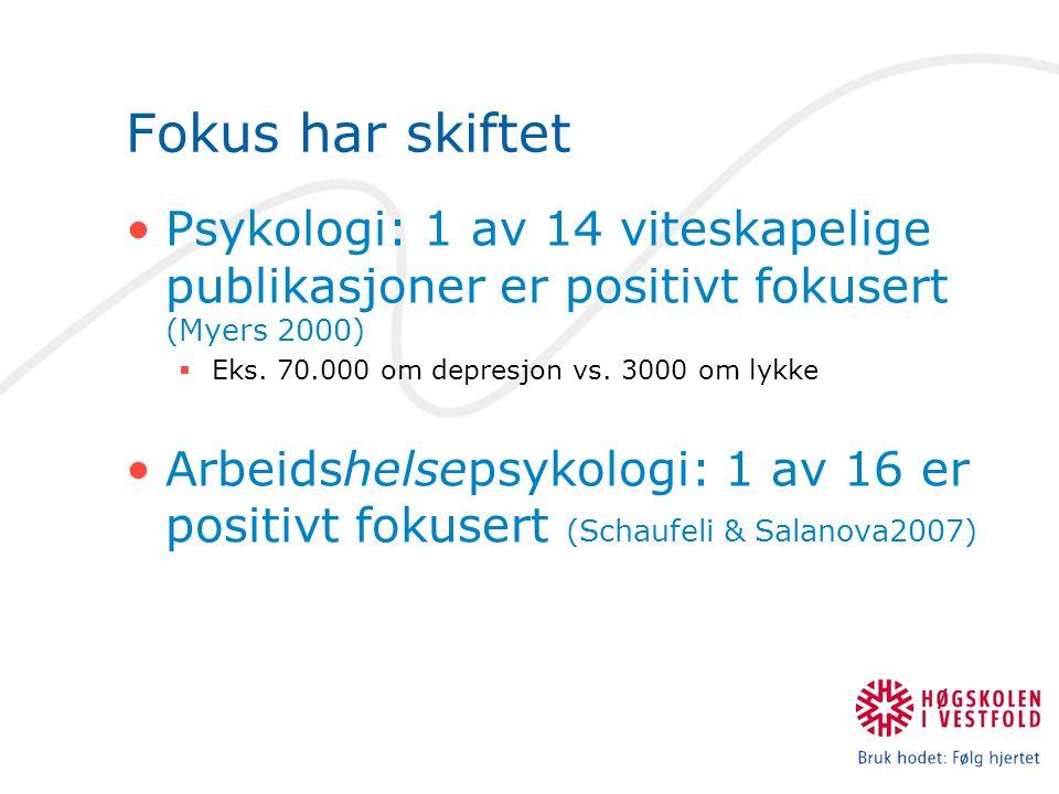 Fokus har skiftet Psykologi: 1 av 14 viteskapelige publikasjoner er positivt fokusert (Myers 2000)  Eks. 70.000 om depresjon vs. 3000 om lykke Arbeid