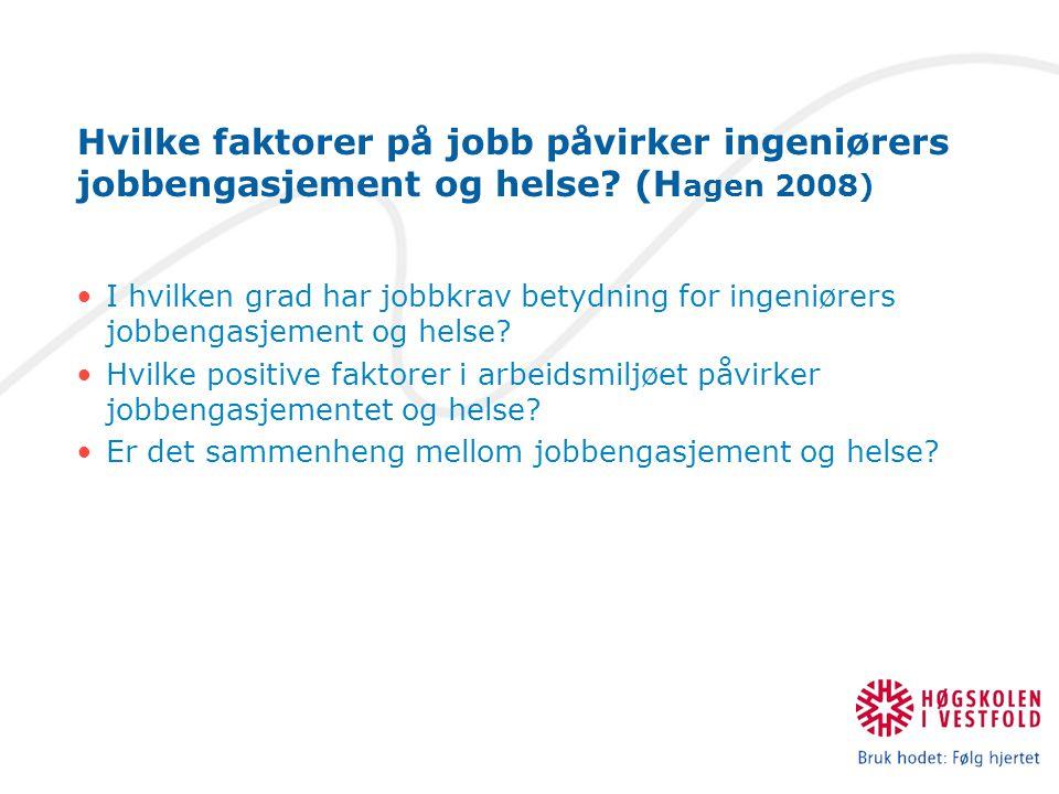 Hvilke faktorer på jobb påvirker ingeniørers jobbengasjement og helse? (H agen 2008) I hvilken grad har jobbkrav betydning for ingeniørers jobbengasje