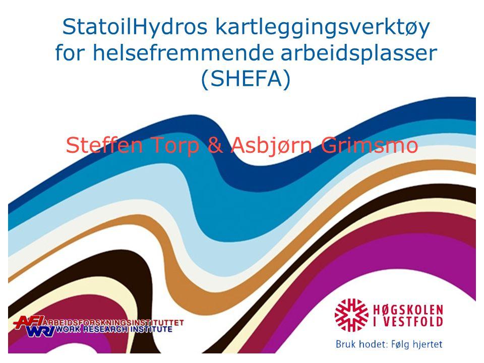 StatoilHydros kartleggingsverktøy for helsefremmende arbeidsplasser (SHEFA) Steffen Torp & Asbjørn Grimsmo