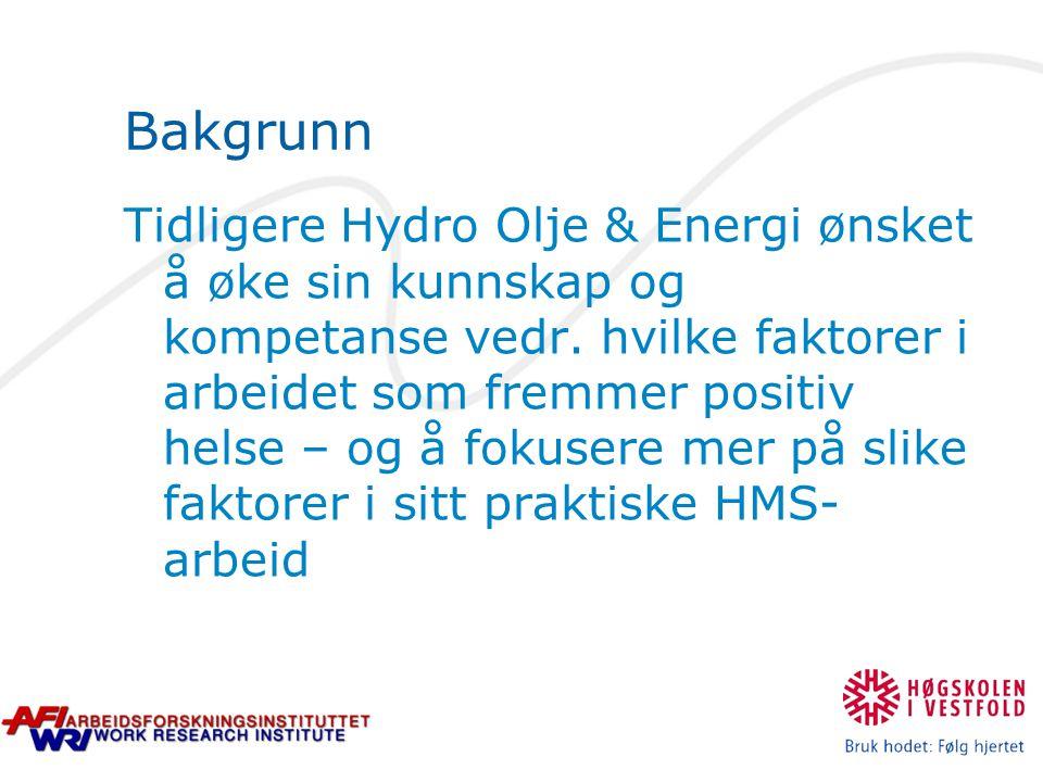 Bakgrunn Tidligere Hydro Olje & Energi ønsket å øke sin kunnskap og kompetanse vedr. hvilke faktorer i arbeidet som fremmer positiv helse – og å fokus
