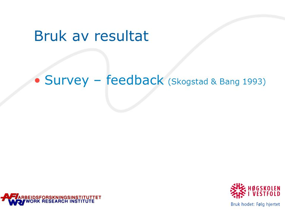 Bruk av resultat Survey – feedback (Skogstad & Bang 1993)