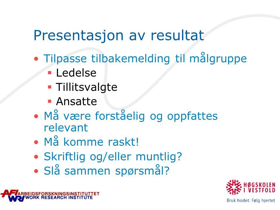 Presentasjon av resultat Tilpasse tilbakemelding til målgruppe  Ledelse  Tillitsvalgte  Ansatte Må være forståelig og oppfattes relevant Må komme raskt.