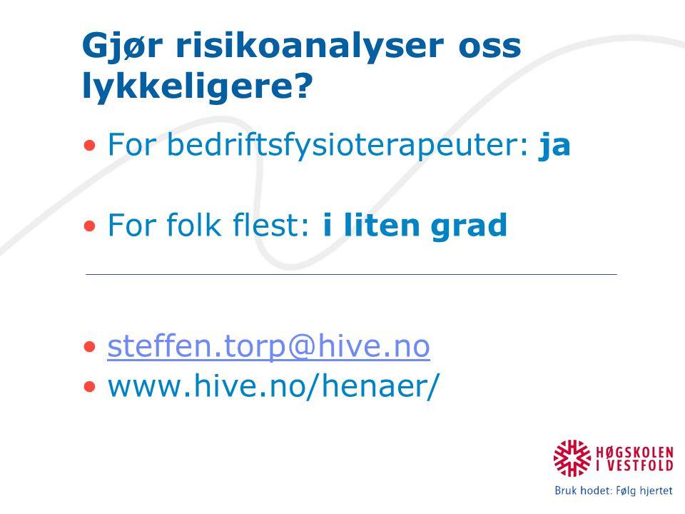 Gjør risikoanalyser oss lykkeligere? For bedriftsfysioterapeuter: ja For folk flest: i liten grad steffen.torp@hive.no www.hive.no/henaer/