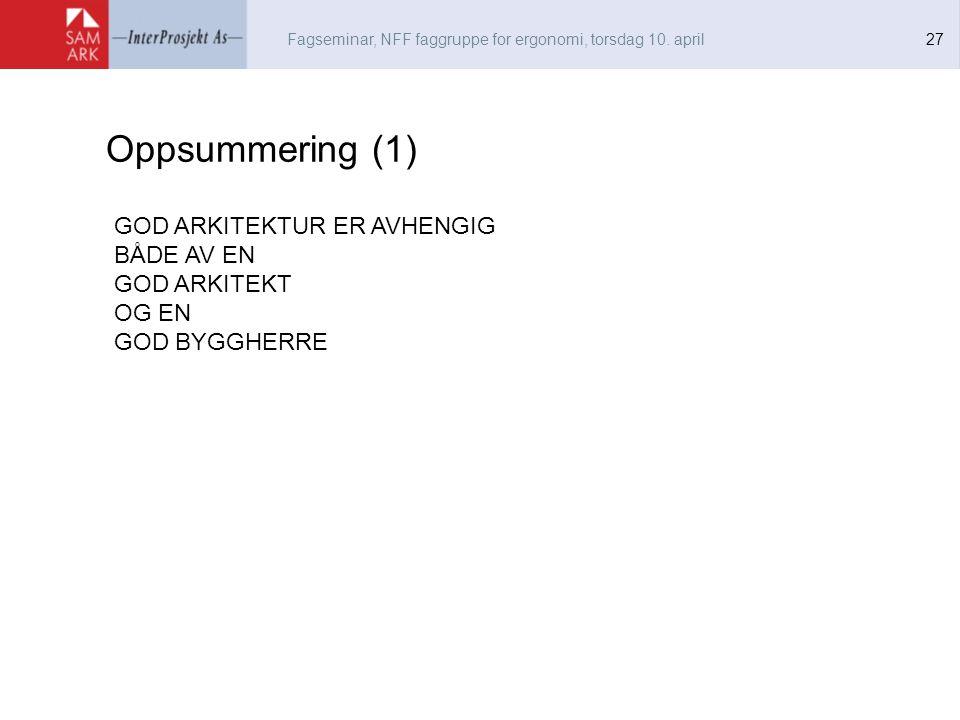 Fagseminar, NFF faggruppe for ergonomi, torsdag 10. april 27 Oppsummering (1) GOD ARKITEKTUR ER AVHENGIG BÅDE AV EN GOD ARKITEKT OG EN GOD BYGGHERRE