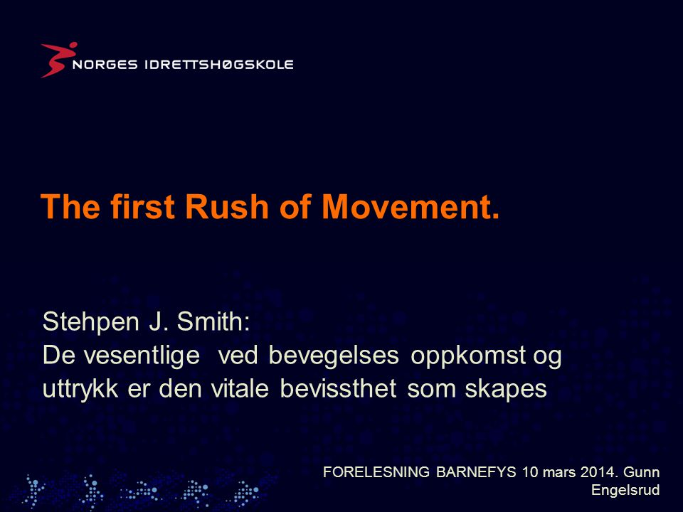 The first Rush of Movement. FORELESNING BARNEFYS 10 mars 2014.
