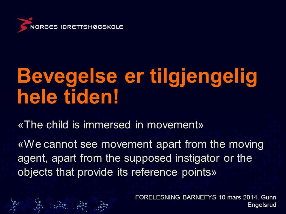 Bevegelse er tilgjengelig hele tiden. FORELESNING BARNEFYS 10 mars 2014.