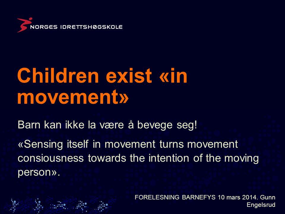Children exist «in movement» Barn kan ikke la være å bevege seg.