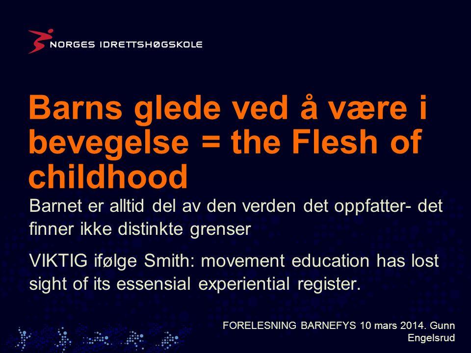 Barns glede ved å være i bevegelse = the Flesh of childhood FORELESNING BARNEFYS 10 mars 2014.