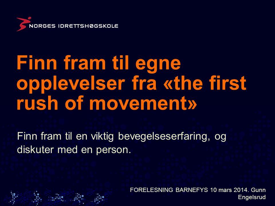 Finn fram til egne opplevelser fra «the first rush of movement» Finn fram til en viktig bevegelseserfaring, og diskuter med en person.