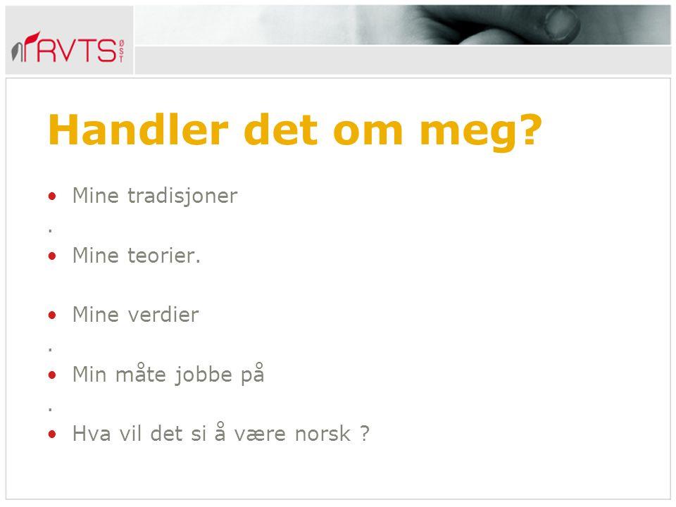 Handler det om meg? Mine tradisjoner. Mine teorier. Mine verdier. Min måte jobbe på. Hva vil det si å være norsk ?