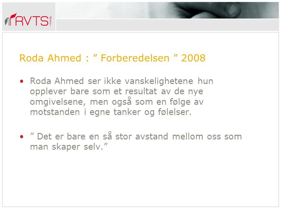 """Roda Ahmed : """" Forberedelsen """" 2008 Roda Ahmed ser ikke vanskelighetene hun opplever bare som et resultat av de nye omgivelsene, men også som en følge"""