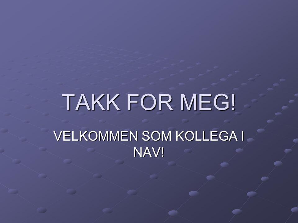 TAKK FOR MEG! VELKOMMEN SOM KOLLEGA I NAV!