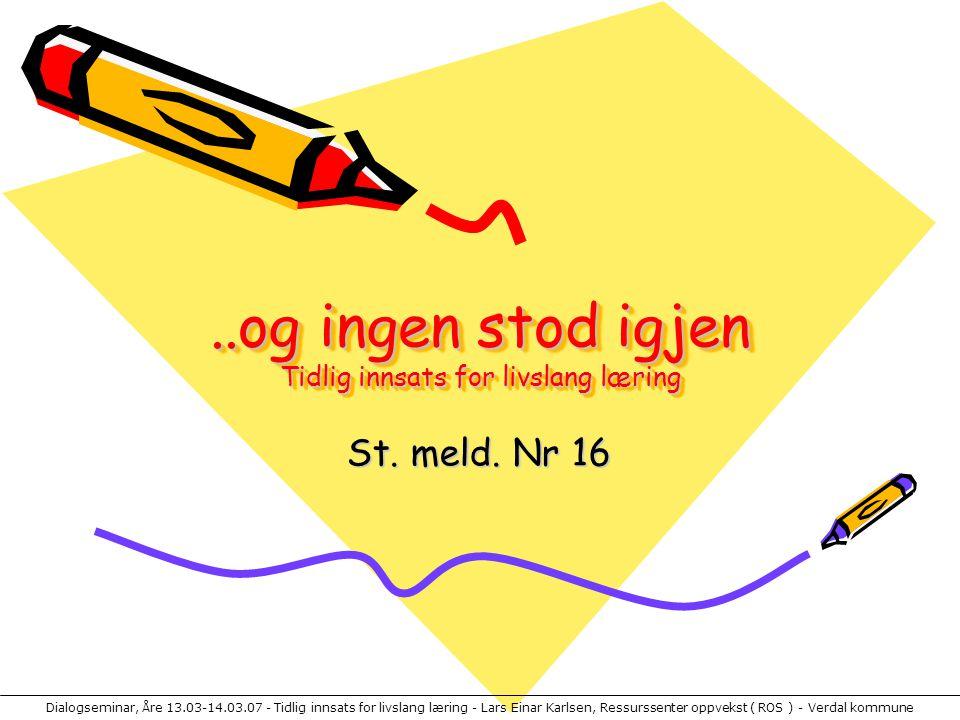 Dialogseminar, Åre 13.03-14.03.07 - Tidlig innsats for livslang læring - Lars Einar Karlsen, Ressurssenter oppvekst ( ROS ) - Verdal kommune..og ingen