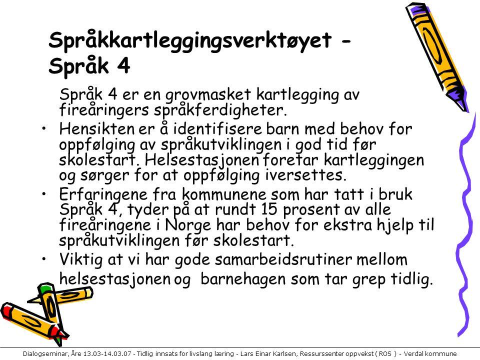 Dialogseminar, Åre 13.03-14.03.07 - Tidlig innsats for livslang læring - Lars Einar Karlsen, Ressurssenter oppvekst ( ROS ) - Verdal kommune Språk 4 e