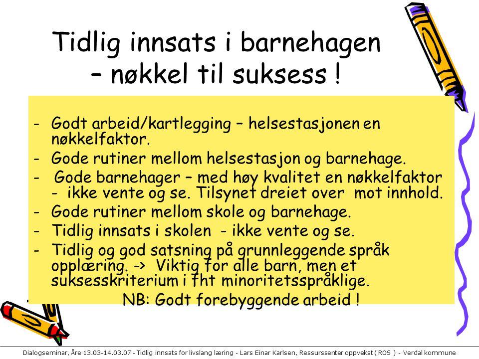 Dialogseminar, Åre 13.03-14.03.07 - Tidlig innsats for livslang læring - Lars Einar Karlsen, Ressurssenter oppvekst ( ROS ) - Verdal kommune Tidlig in