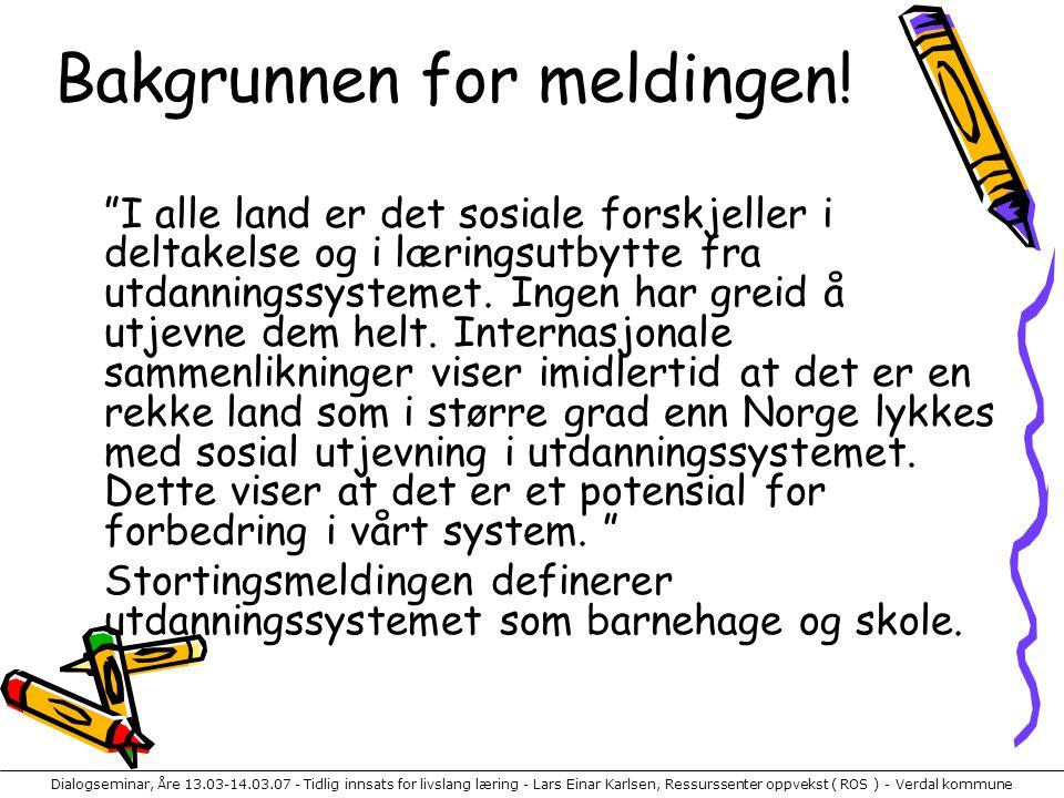 Dialogseminar, Åre 13.03-14.03.07 - Tidlig innsats for livslang læring - Lars Einar Karlsen, Ressurssenter oppvekst ( ROS ) - Verdal kommune Bakgrunnen for meldingen.