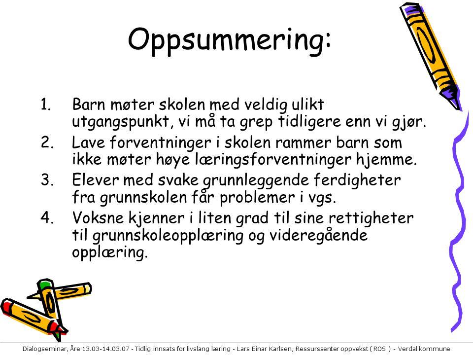 Dialogseminar, Åre 13.03-14.03.07 - Tidlig innsats for livslang læring - Lars Einar Karlsen, Ressurssenter oppvekst ( ROS ) - Verdal kommune Oppsummer