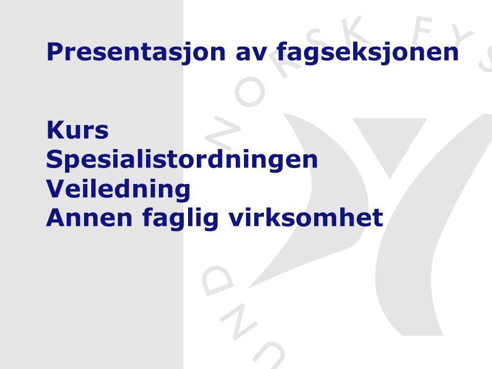 Presentasjon av fagseksjonen Kurs Spesialistordningen Veiledning Annen faglig virksomhet