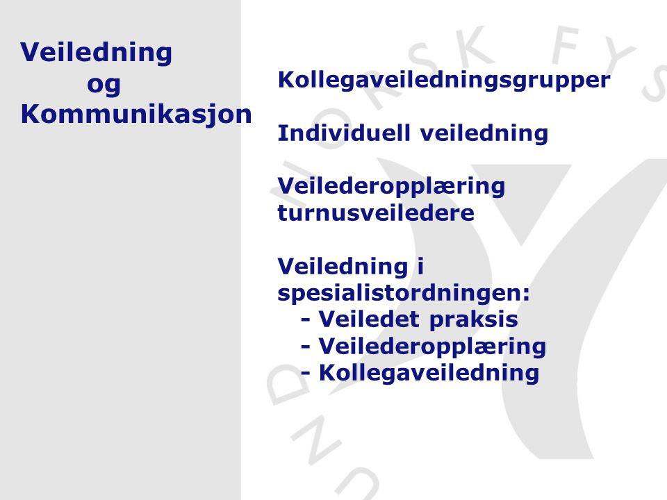 Veiledning og Kommunikasjon Kollegaveiledningsgrupper Individuell veiledning Veilederopplæring turnusveiledere Veiledning i spesialistordningen: - Veiledet praksis - Veilederopplæring - Kollegaveiledning