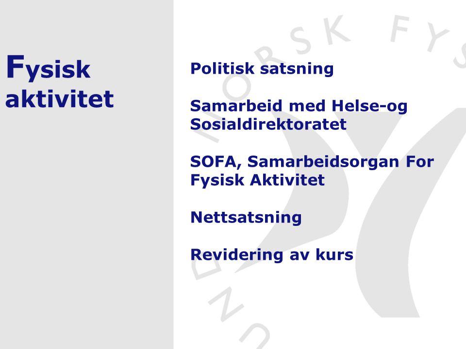 F ysisk aktivitet Politisk satsning Samarbeid med Helse-og Sosialdirektoratet SOFA, Samarbeidsorgan For Fysisk Aktivitet Nettsatsning Revidering av kurs