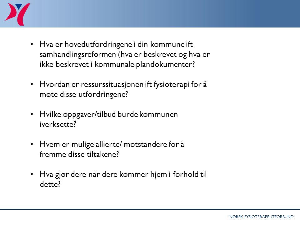 NORSK FYSIOTERAPEUTFORBUND Hva er hovedutfordringene i din kommune ift samhandlingsreformen (hva er beskrevet og hva er ikke beskrevet i kommunale plandokumenter.