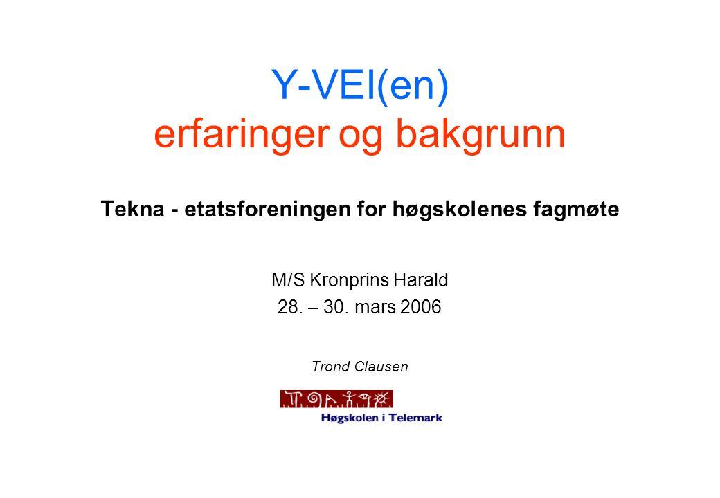 Y-VEI(en) erfaringer og bakgrunn Tekna - etatsforeningen for høgskolenes fagmøte M/S Kronprins Harald 28. – 30. mars 2006 Trond Clausen