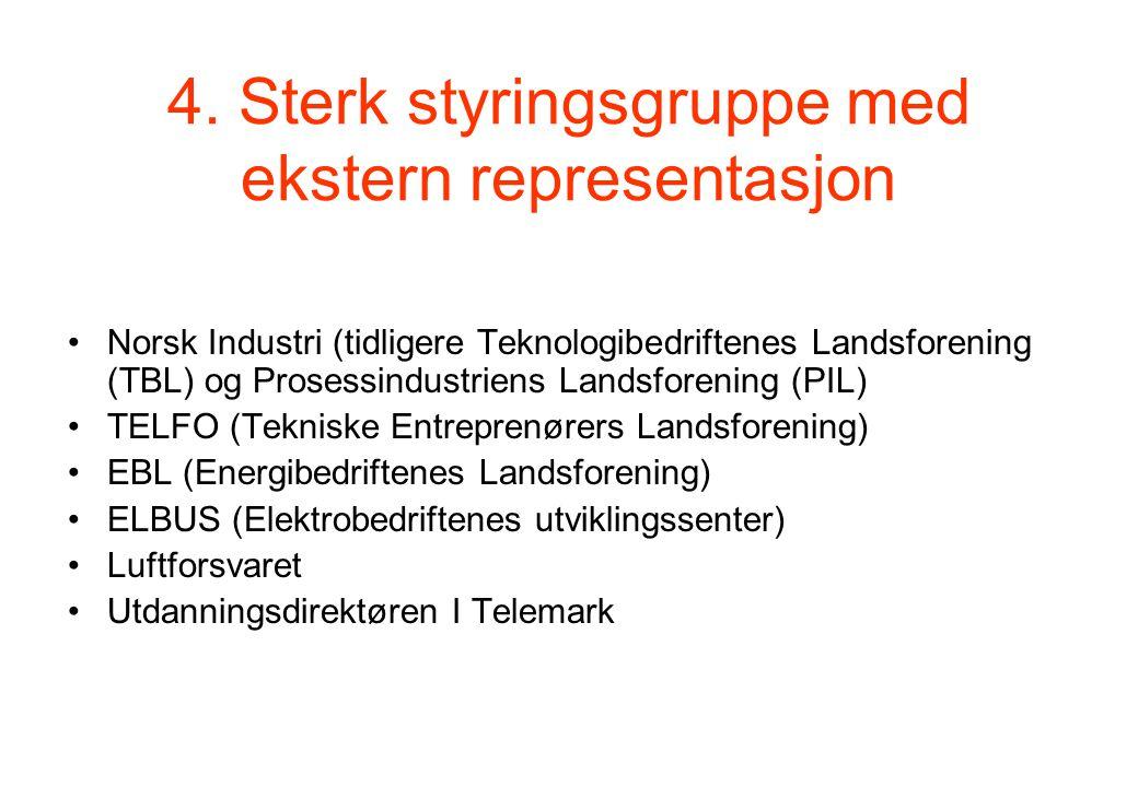 4. Sterk styringsgruppe med ekstern representasjon Norsk Industri (tidligere Teknologibedriftenes Landsforening (TBL) og Prosessindustriens Landsforen
