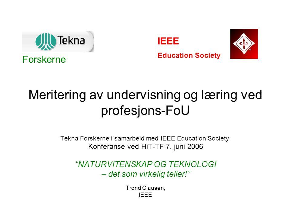 """Meritering av undervisning og læring ved profesjons-FoU Tekna Forskerne i samarbeid med IEEE Education Society: Konferanse ved HiT-TF 7. juni 2006 """"NA"""