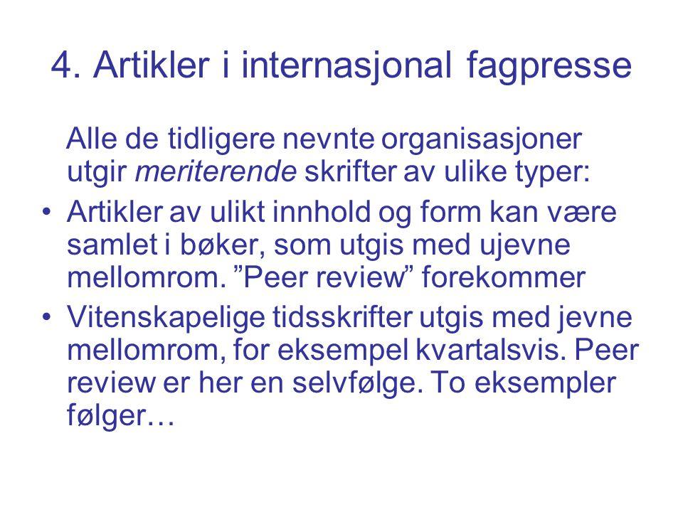 4. Artikler i internasjonal fagpresse Alle de tidligere nevnte organisasjoner utgir meriterende skrifter av ulike typer: Artikler av ulikt innhold og
