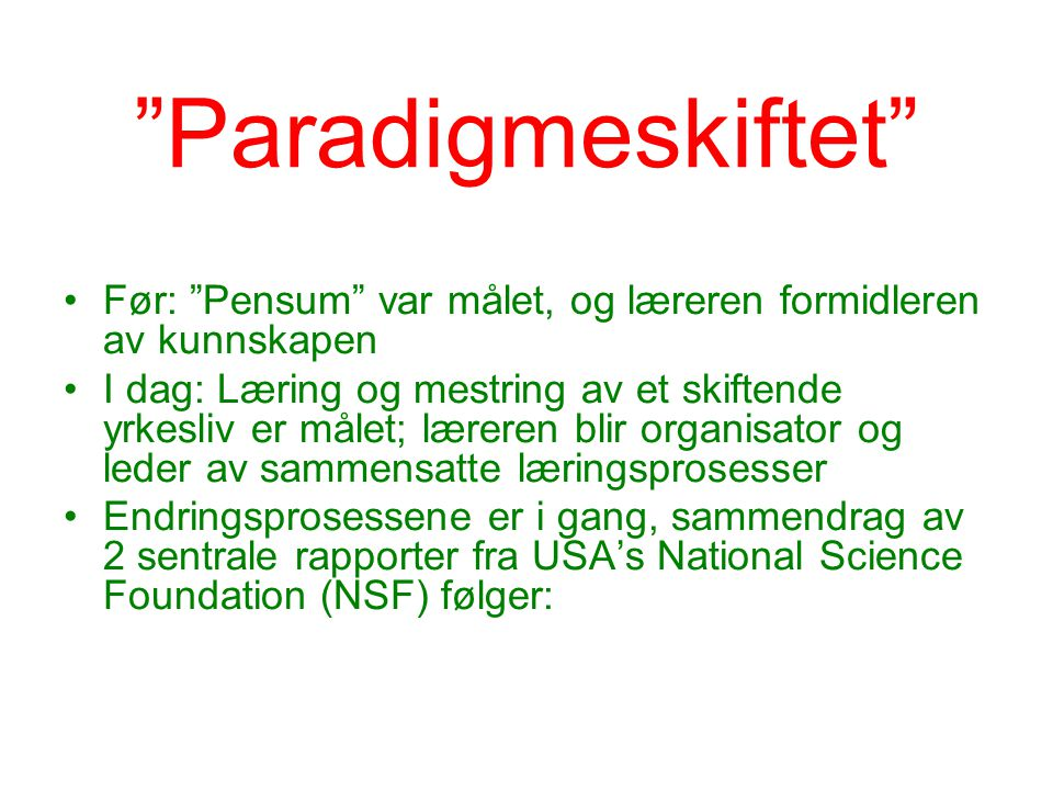 """""""Paradigmeskiftet"""" Før: """"Pensum"""" var målet, og læreren formidleren av kunnskapen I dag: Læring og mestring av et skiftende yrkesliv er målet; læreren"""