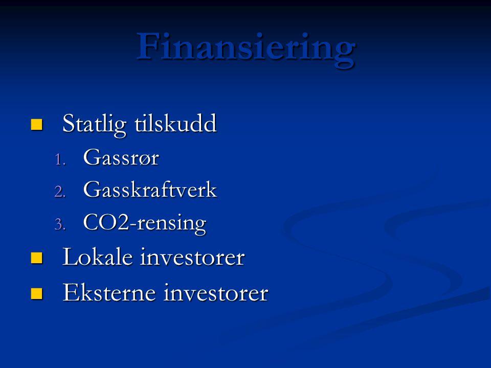 Finansiering Statlig tilskudd Statlig tilskudd 1. Gassrør 2. Gasskraftverk 3. CO2-rensing Lokale investorer Lokale investorer Eksterne investorer Ekst