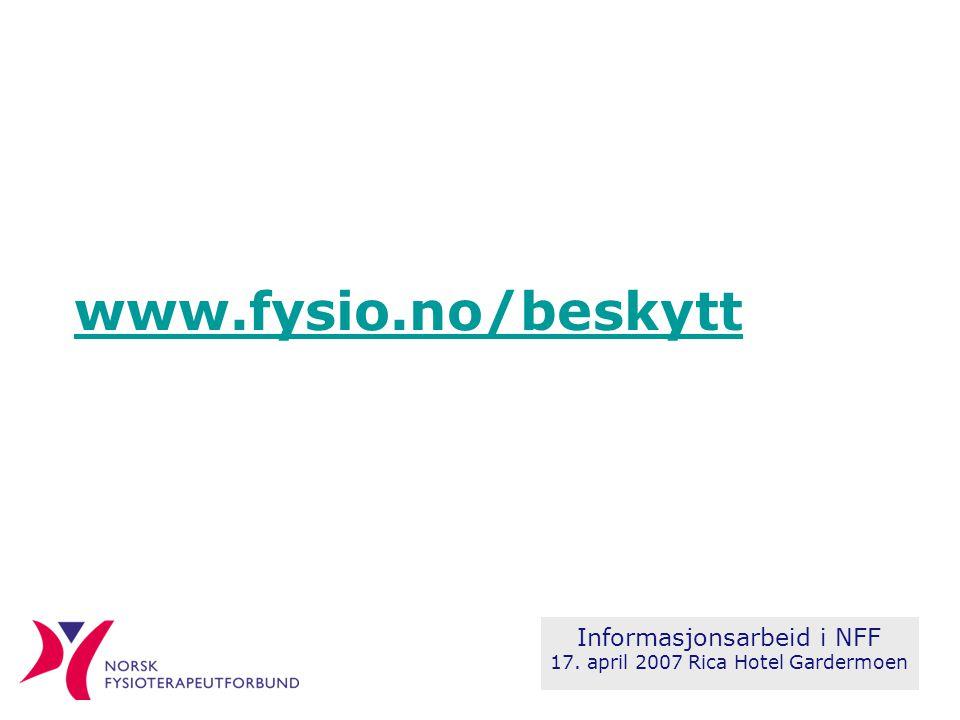 Informasjonsarbeid i NFF 17. april 2007 Rica Hotel Gardermoen www.fysio.no/beskytt