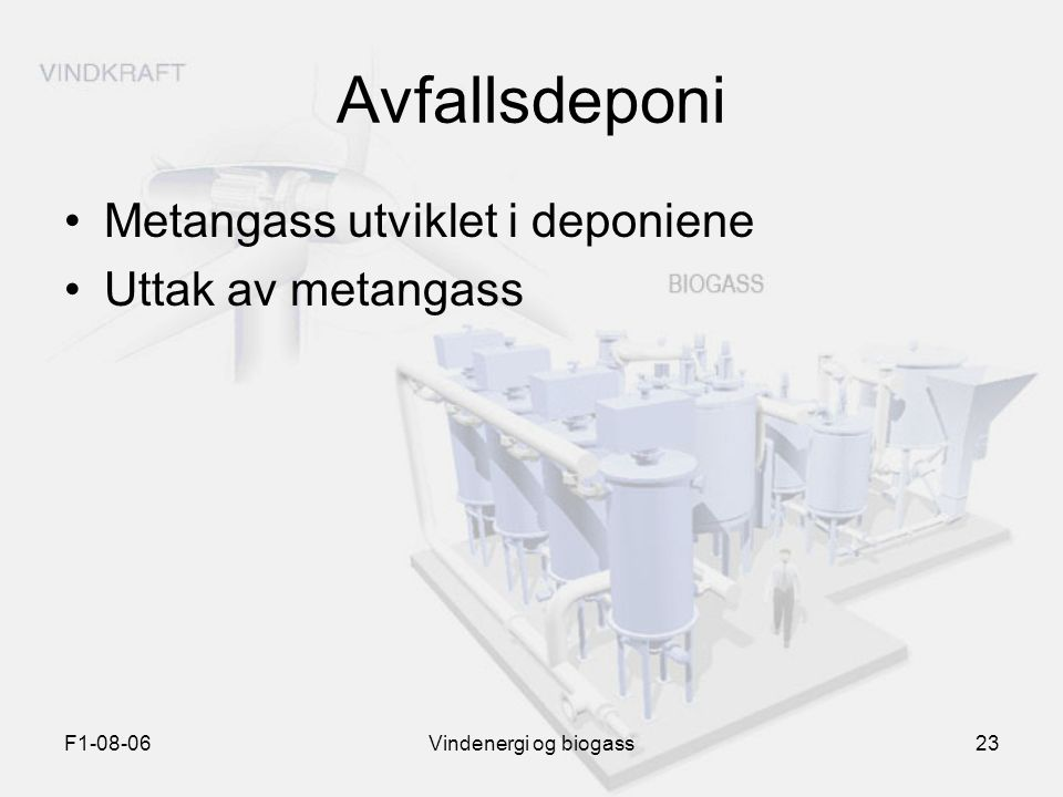 F1-08-06Vindenergi og biogass23 Avfallsdeponi Metangass utviklet i deponiene Uttak av metangass