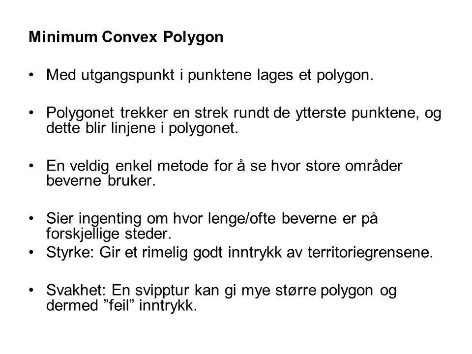 Minimum Convex Polygon Med utgangspunkt i punktene lages et polygon. Polygonet trekker en strek rundt de ytterste punktene, og dette blir linjene i po