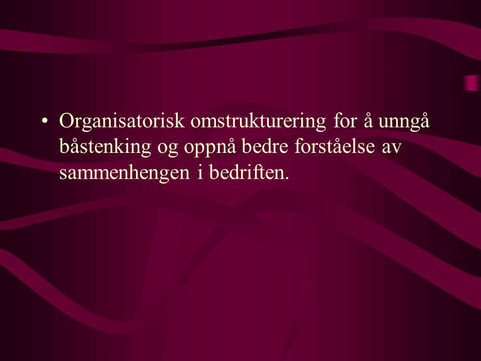 Organisatorisk omstrukturering for å unngå båstenking og oppnå bedre forståelse av sammenhengen i bedriften.