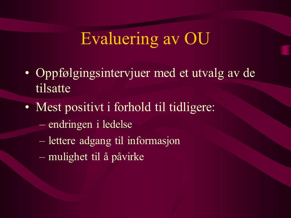 Evaluering av OU Oppfølgingsintervjuer med et utvalg av de tilsatte Mest positivt i forhold til tidligere: –endringen i ledelse –lettere adgang til in