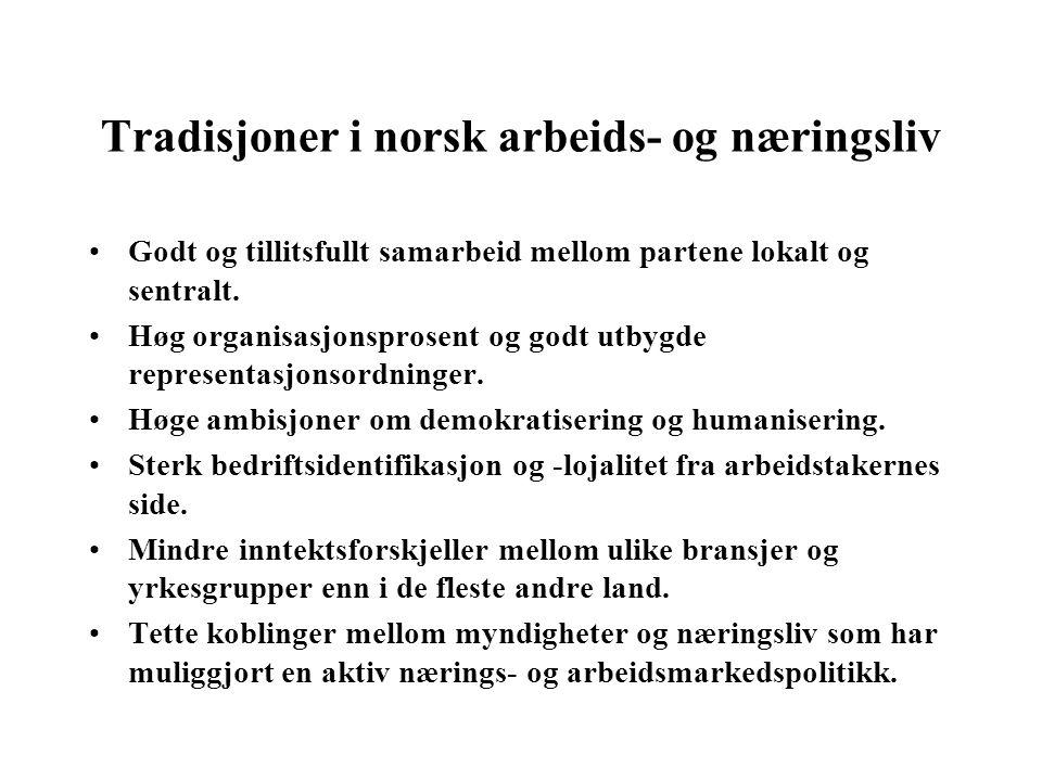 Tradisjoner i norsk arbeids- og næringsliv Godt og tillitsfullt samarbeid mellom partene lokalt og sentralt.