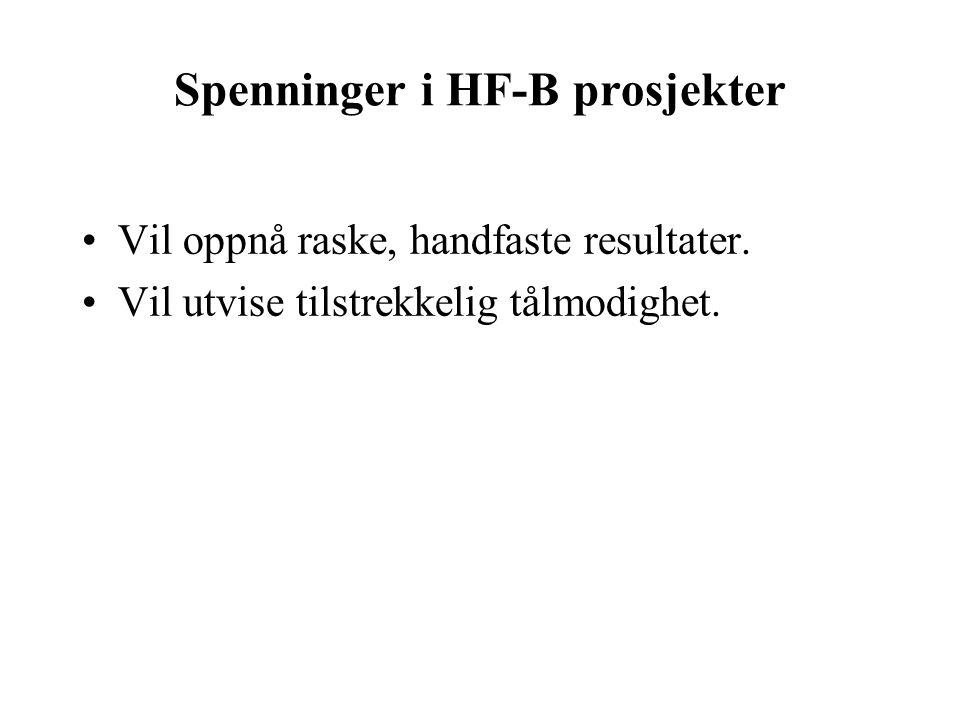 Spenninger i HF-B prosjekter Vil oppnå raske, handfaste resultater.