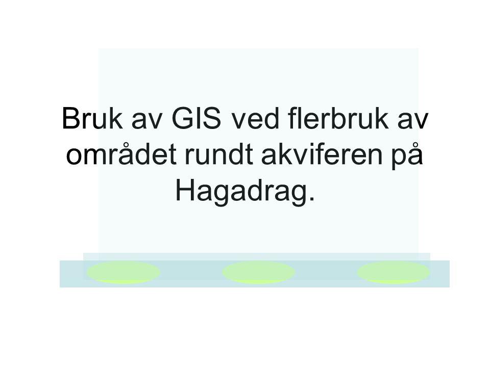 Bruk av GIS ved flerbruk av området rundt akviferen på Hagadrag.