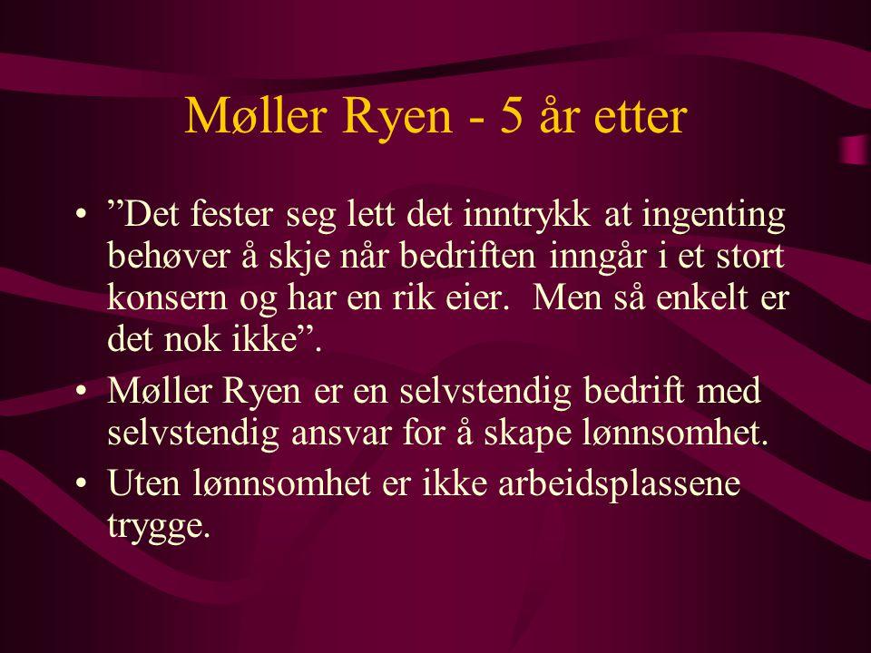 Møller Ryen - 5 år etter Det fester seg lett det inntrykk at ingenting behøver å skje når bedriften inngår i et stort konsern og har en rik eier.