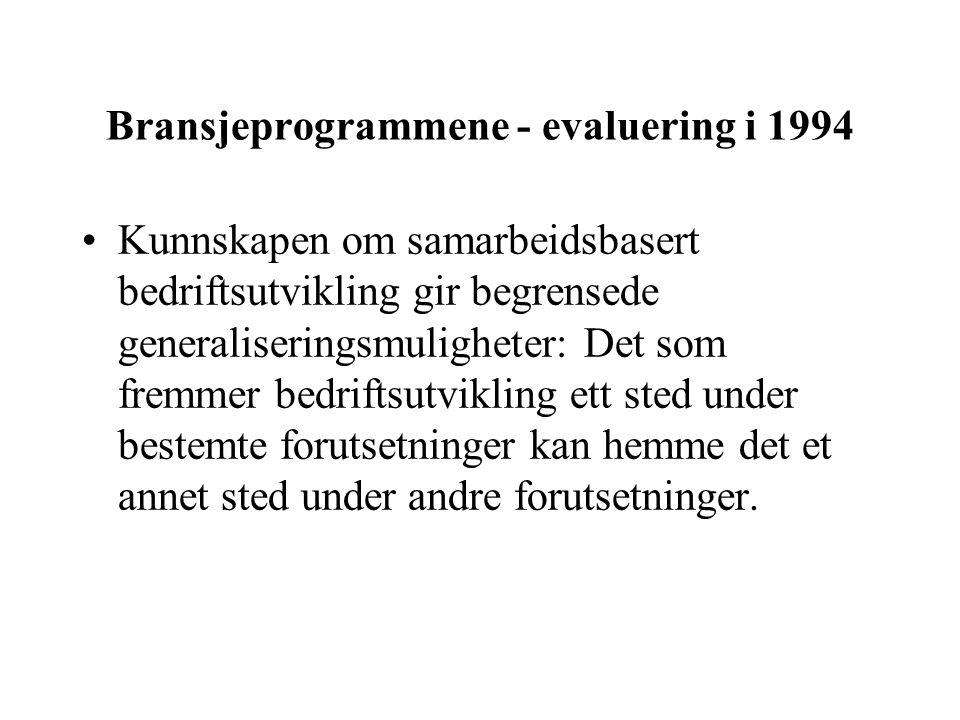 Bransjeprogrammene - evaluering i 1994 Kunnskapen om samarbeidsbasert bedriftsutvikling gir begrensede generaliseringsmuligheter: Det som fremmer bedriftsutvikling ett sted under bestemte forutsetninger kan hemme det et annet sted under andre forutsetninger.