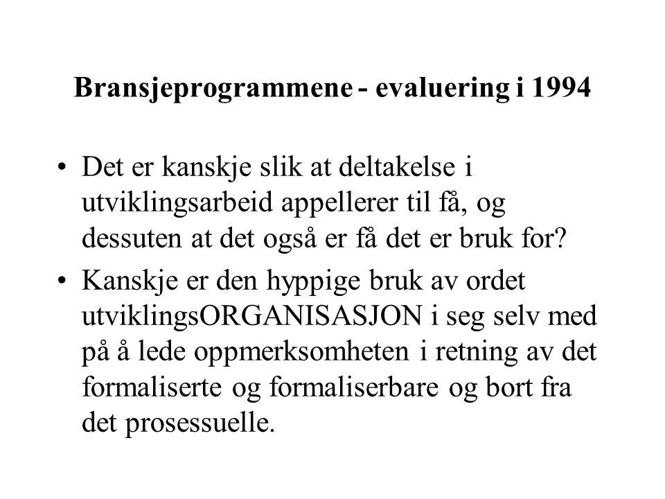 Bransjeprogrammene - evaluering i 1994 Det er kanskje slik at deltakelse i utviklingsarbeid appellerer til få, og dessuten at det også er få det er bruk for.