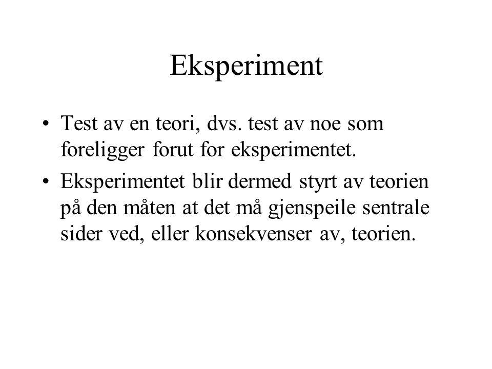 Eksperiment Test av en teori, dvs. test av noe som foreligger forut for eksperimentet.