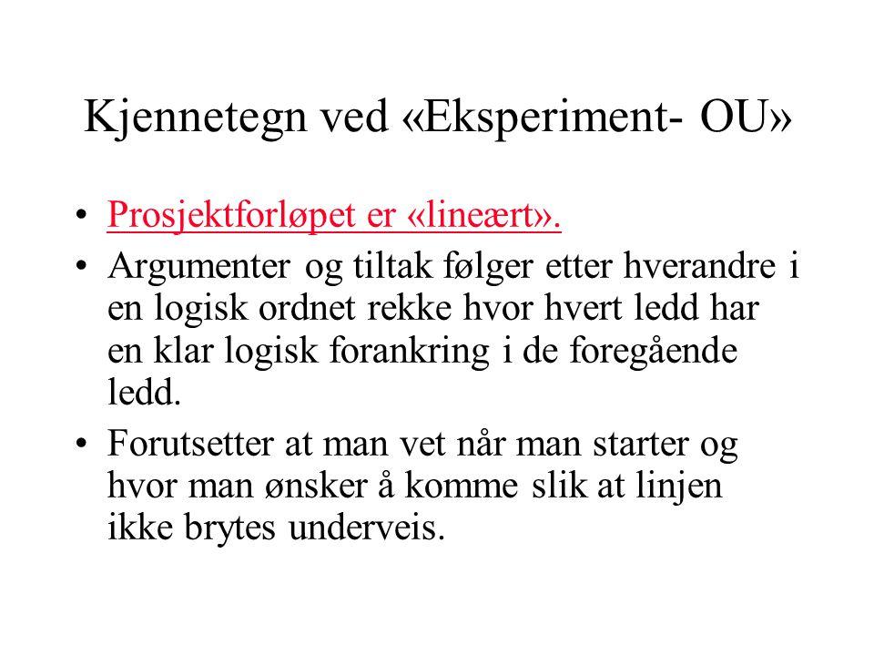 Kjennetegn ved «Eksperiment- OU» Prosjektforløpet er «lineært».