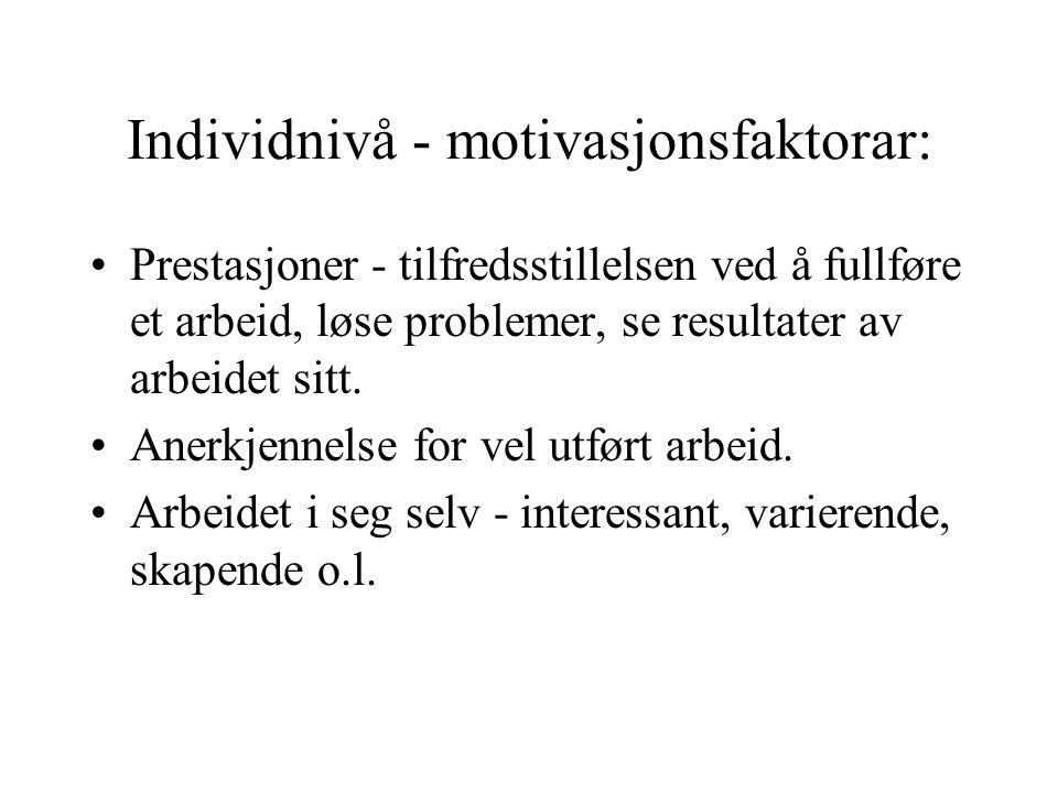 Individnivå - motivasjonsfaktorar: Prestasjoner - tilfredsstillelsen ved å fullføre et arbeid, løse problemer, se resultater av arbeidet sitt.